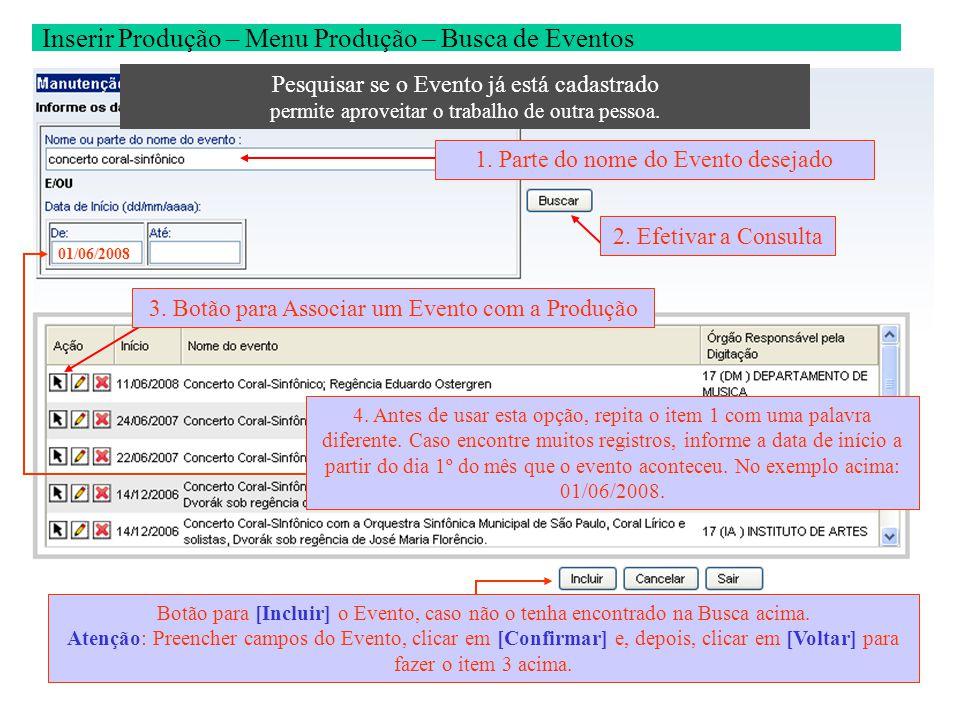 Inserir Produção – Menu Produção – Busca de Eventos 1. Parte do nome do Evento desejado3. Botão para Associar um Evento com a Produção 2. Efetivar a C