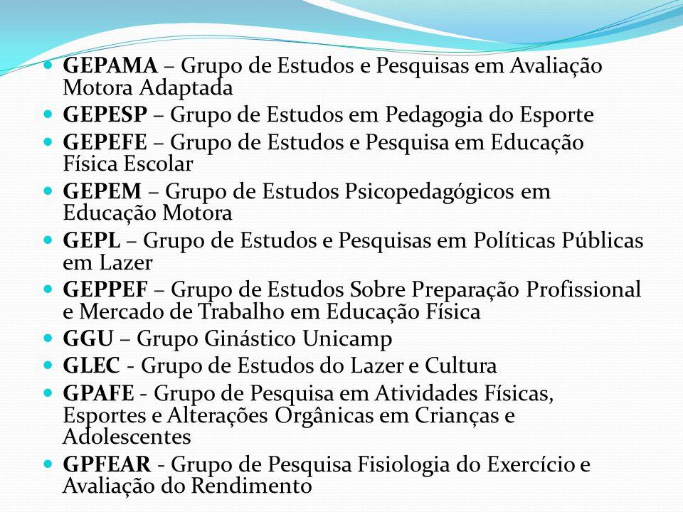 GEPAMA – Grupo de Estudos e Pesquisas em Avaliação Motora Adaptada GEPESP – Grupo de Estudos em Pedagogia do Esporte GEPEFE – Grupo de Estudos e Pesqu