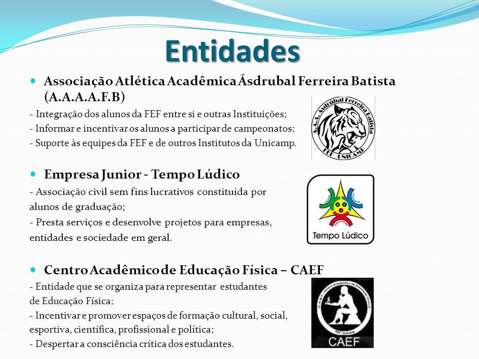 Entidades Associação Atlética Acadêmica Ásdrubal Ferreira Batista (A.A.A.A.F.B) - I ntegração dos alunos da FEF entre si e outras Instituições; - Informar e incentivar os alunos a participar de campeonatos; - Suporte às equipes da FEF e de outros Institutos da Unicamp.