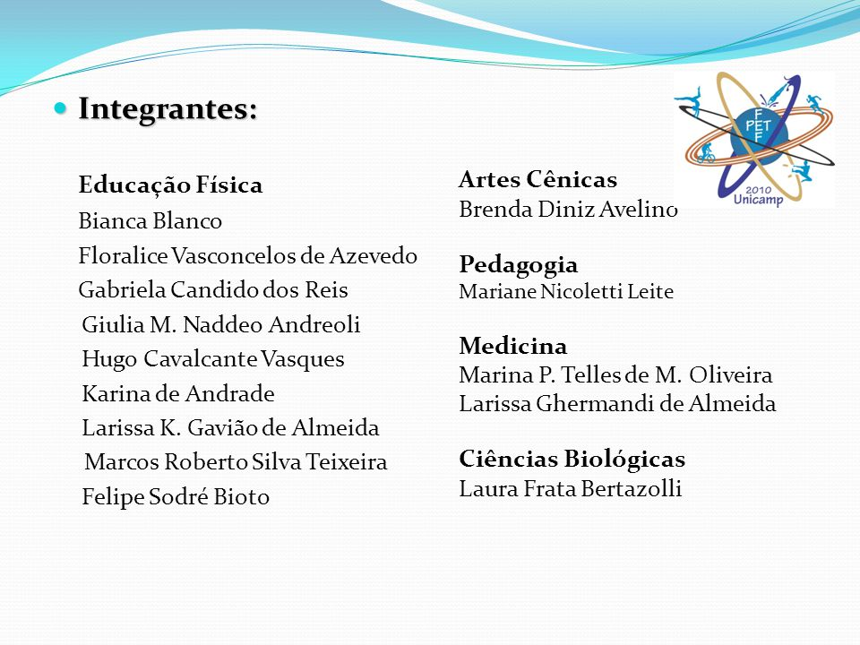 Integrantes: Integrantes: Educação Física Bianca Blanco Floralice Vasconcelos de Azevedo Gabriela Candido dos Reis Giulia M. Naddeo Andreoli Hugo Cava