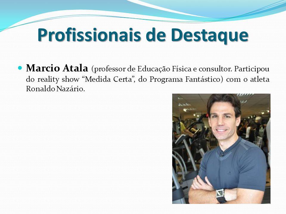 """Profissionais de Destaque Marcio Atala (professor de Educação Física e consultor. Participou do reality show """"Medida Certa"""", do Programa Fantástico) c"""