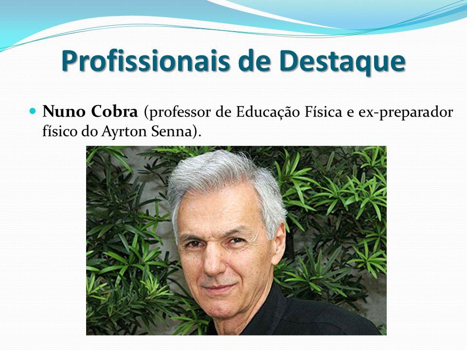 Profissionais de Destaque Nuno Cobra (professor de Educação Física e ex-preparador físico do Ayrton Senna).