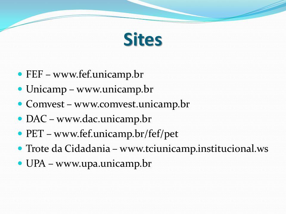 Sites FEF – www.fef.unicamp.br Unicamp – www.unicamp.br Comvest – www.comvest.unicamp.br DAC – www.dac.unicamp.br PET – www.fef.unicamp.br/fef/pet Trote da Cidadania – www.tciunicamp.institucional.ws UPA – www.upa.unicamp.br