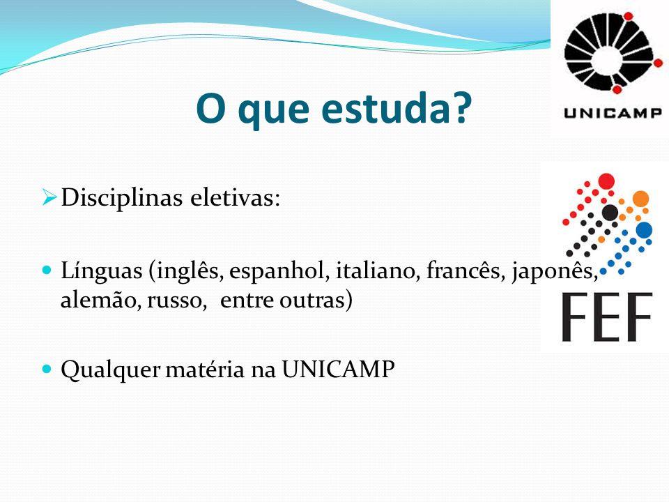 O que estuda?  Disciplinas eletivas: Línguas (inglês, espanhol, italiano, francês, japonês, alemão, russo, entre outras) Qualquer matéria na UNICAMP