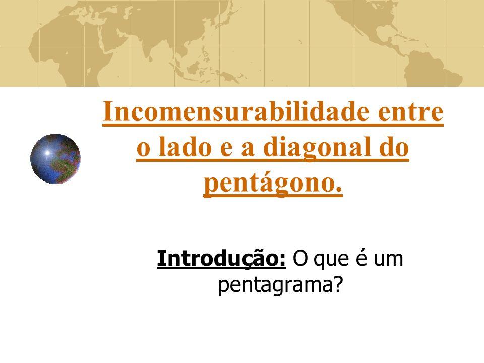 Incomensurabilidade entre o lado e a diagonal do pentágono. Introdução: O que é um pentagrama?