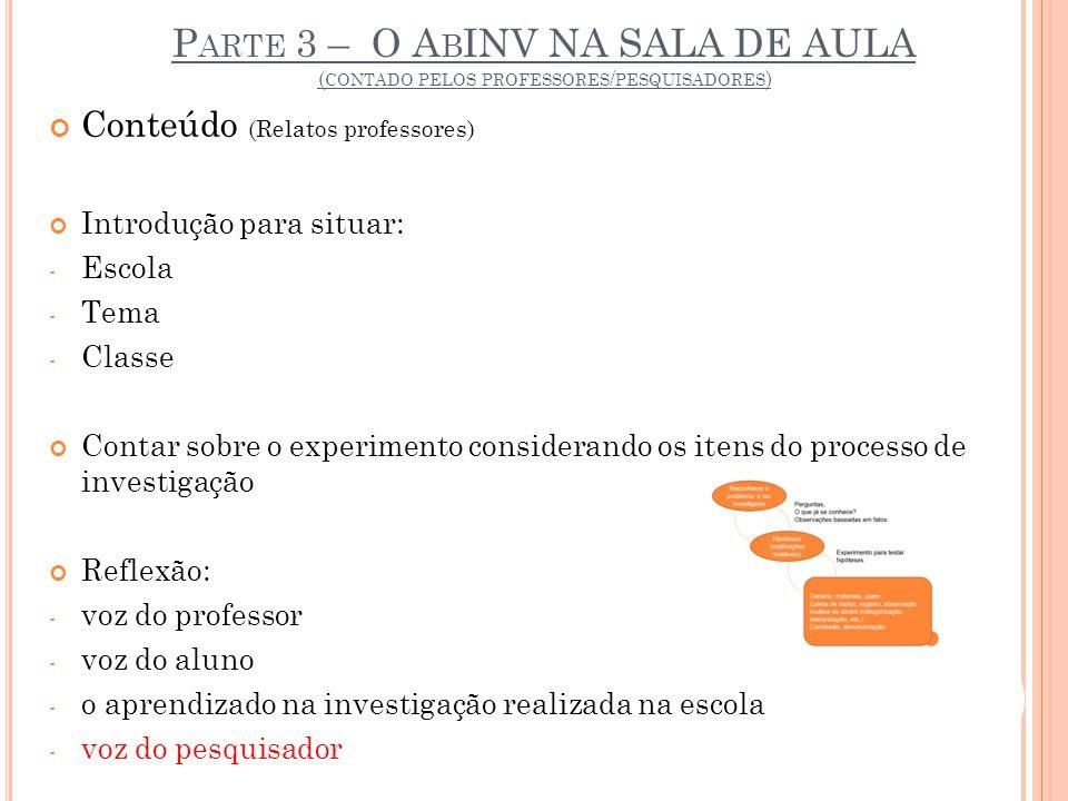 Conteúdo (Relatos professores) Introdução para situar: - Escola - Tema - Classe Contar sobre o experimento considerando os itens do processo de invest