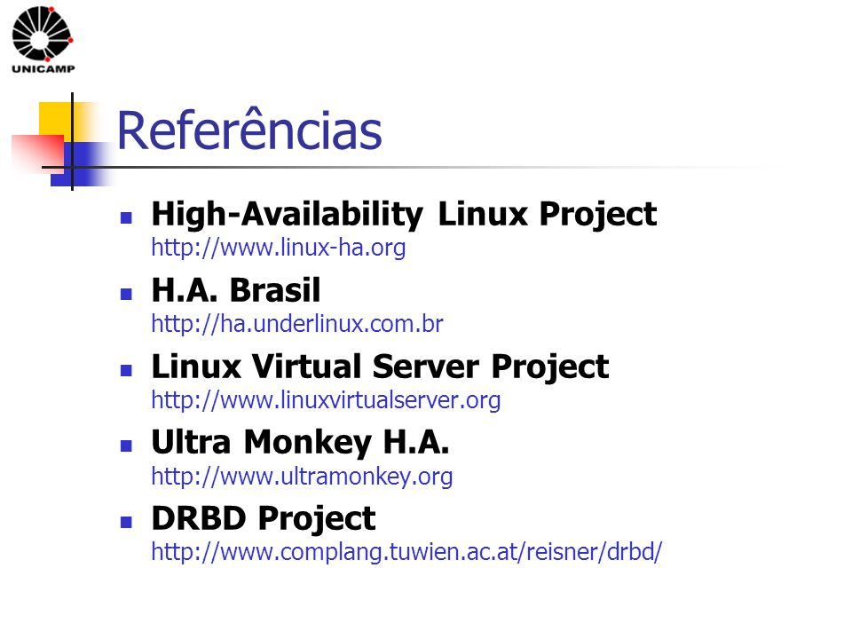 Referências High-Availability Linux Project http://www.linux-ha.org H.A.