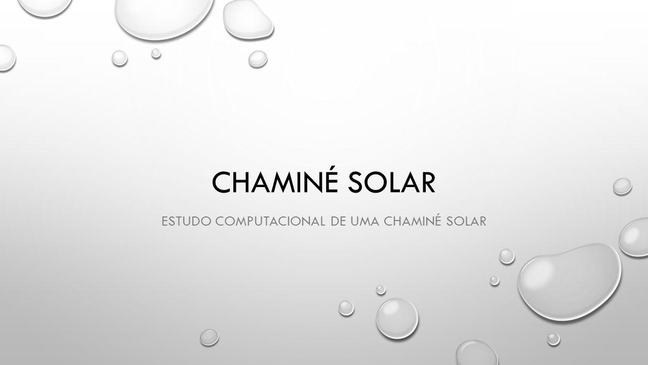 CHAMINÉ SOLAR ESTUDO COMPUTACIONAL DE UMA CHAMINÉ SOLAR