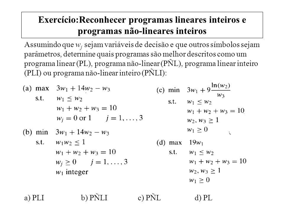 Exercício:Reconhecer programas lineares inteiros e programas não-lineares inteiros Assumindo que w j sejam variáveis de decisão e que outros símbolos