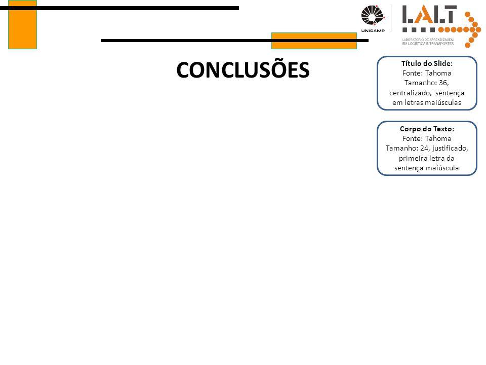 CONCLUSÕES Título do Slide: Fonte: Tahoma Tamanho: 36, centralizado, sentença em letras maiúsculas Corpo do Texto: Fonte: Tahoma Tamanho: 24, justificado, primeira letra da sentença maiúscula