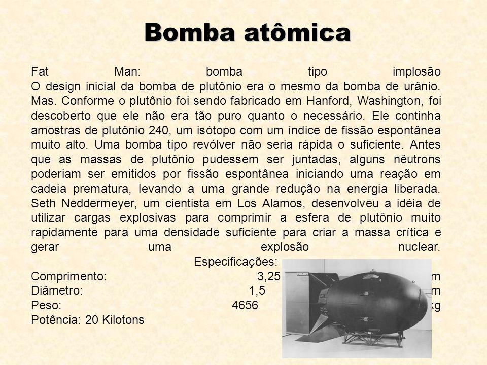 Bomba atômica Fat Man: bomba tipo implosão O design inicial da bomba de plutônio era o mesmo da bomba de urânio. Mas. Conforme o plutônio foi sendo fa