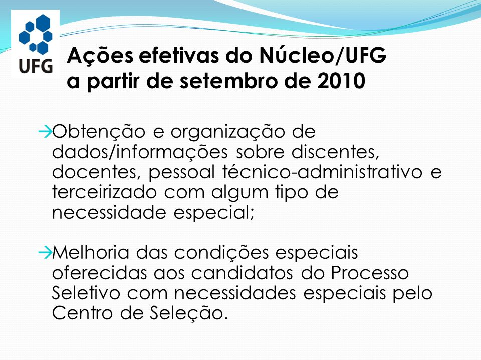 Ações efetivas do Núcleo/UFG a partir de setembro de 2010  Obtenção e organização de dados/informações sobre discentes, docentes, pessoal técnico-adm