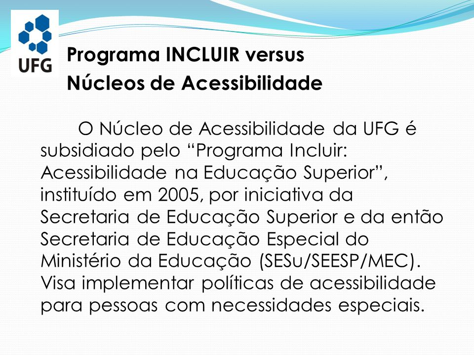 """Programa INCLUIR versus Núcleos de Acessibilidade O Núcleo de Acessibilidade da UFG é subsidiado pelo """"Programa Incluir: Acessibilidade na Educação Su"""