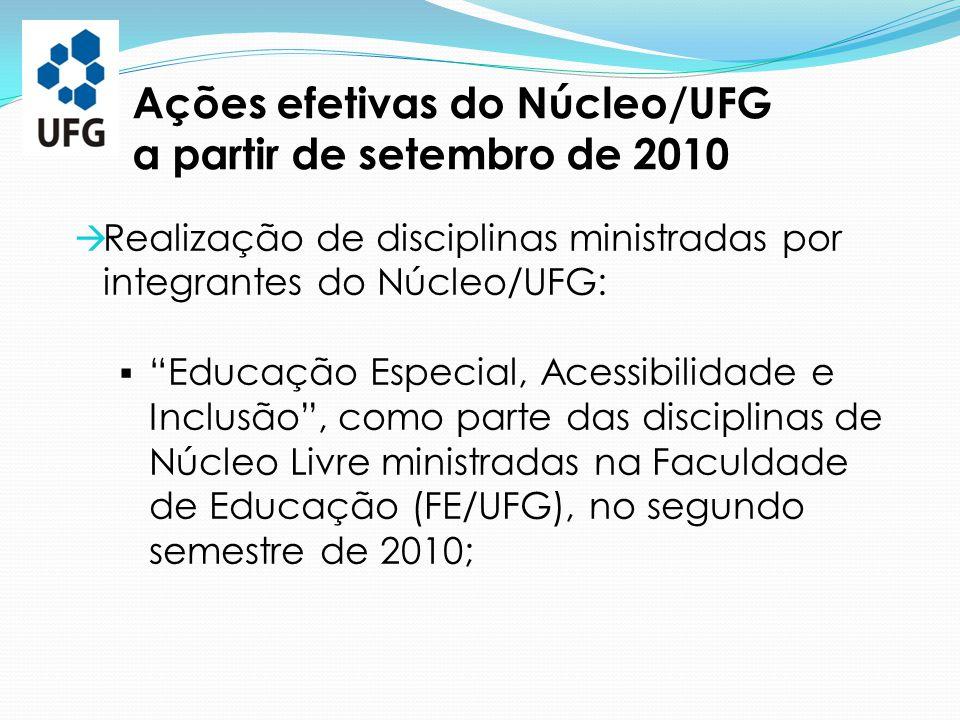 """ Realização de disciplinas ministradas por integrantes do Núcleo/UFG:  """"Educação Especial, Acessibilidade e Inclusão"""", como parte das disciplinas de"""