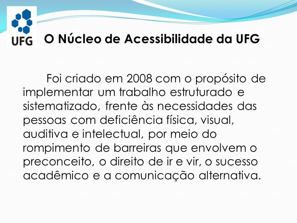 O Núcleo de Acessibilidade da UFG Foi criado em 2008 com o propósito de implementar um trabalho estruturado e sistematizado, frente às necessidades da