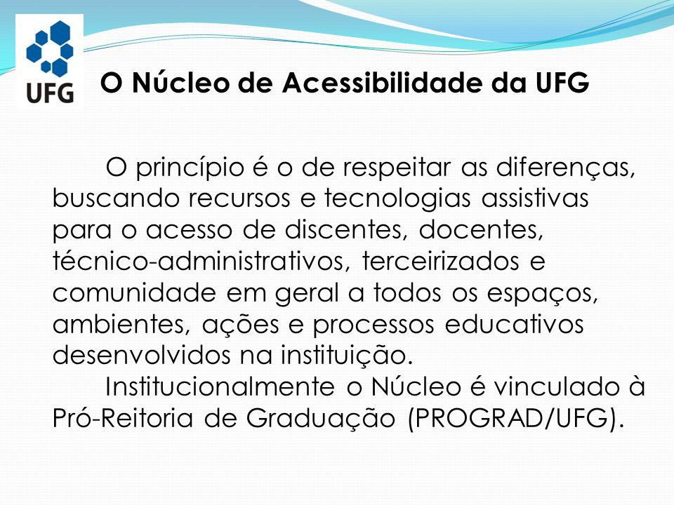 O Núcleo de Acessibilidade da UFG O princípio é o de respeitar as diferenças, buscando recursos e tecnologias assistivas para o acesso de discentes, d
