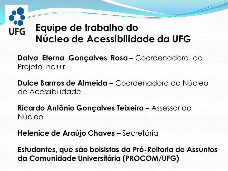 Dalva Eterna Gonçalves Rosa – Coordenadora do Projeto Incluir Dulce Barrros de Almeida – Coordenadora do Núcleo de Acessibilidade Ricardo Antônio Gonç