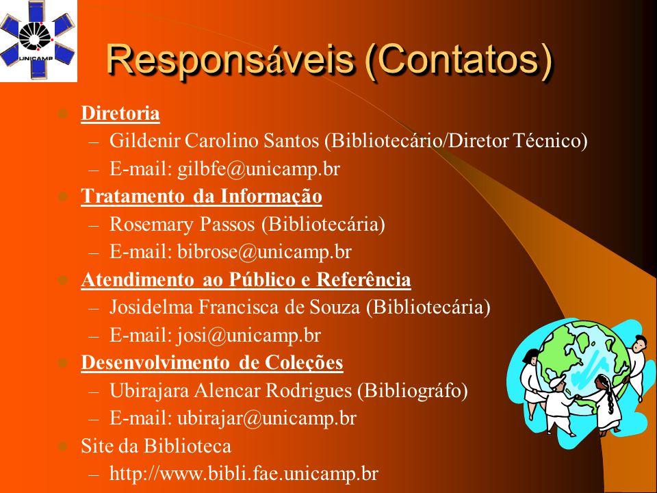 Respons á veis (Contatos) Diretoria – Gildenir Carolino Santos (Bibliotecário/Diretor Técnico) – E-mail: gilbfe@unicamp.br Tratamento da Informação –