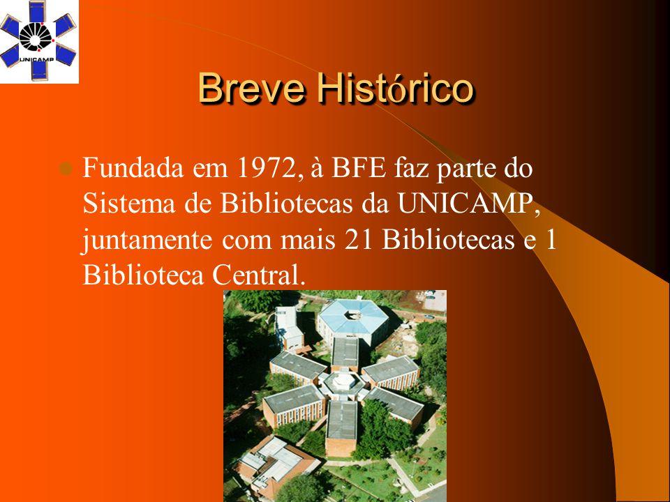 Breve Hist ó rico Fundada em 1972, à BFE faz parte do Sistema de Bibliotecas da UNICAMP, juntamente com mais 21 Bibliotecas e 1 Biblioteca Central.