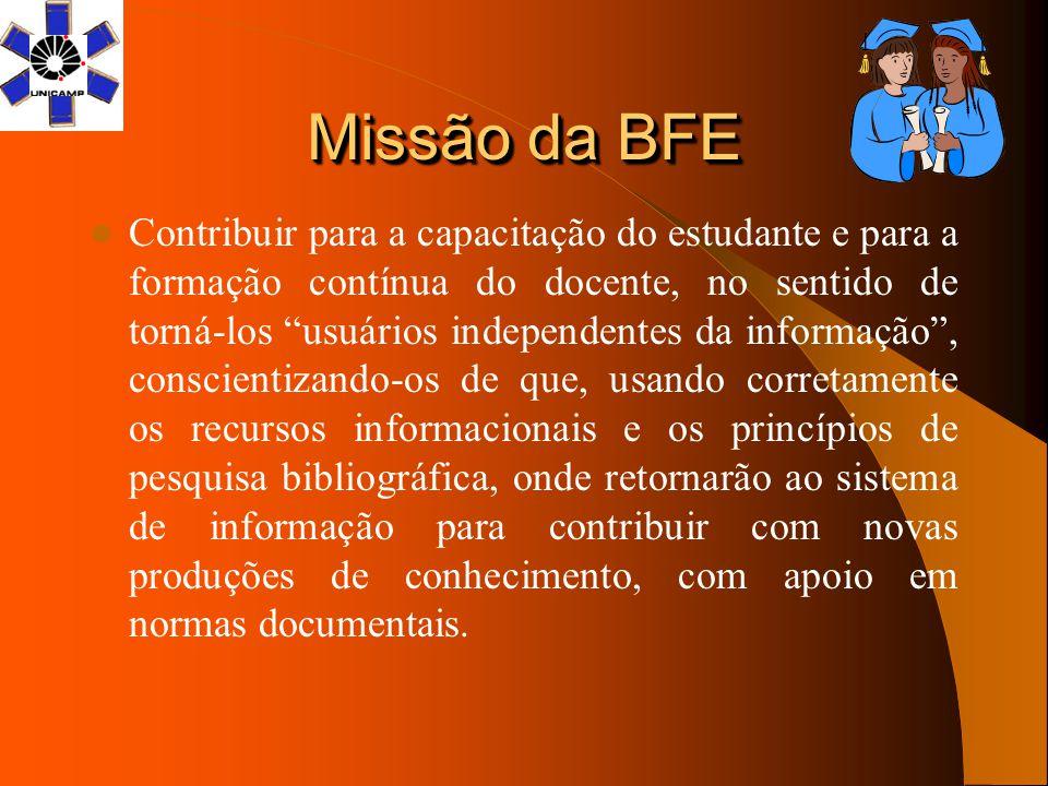 """Missão da BFE Contribuir para a capacitação do estudante e para a formação contínua do docente, no sentido de torná-los """"usuários independentes da inf"""