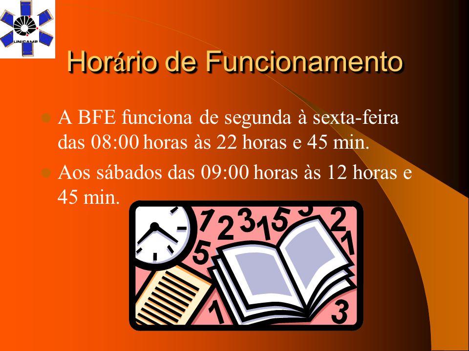 Hor á rio de Funcionamento A BFE funciona de segunda à sexta-feira das 08:00 horas às 22 horas e 45 min. Aos sábados das 09:00 horas às 12 horas e 45