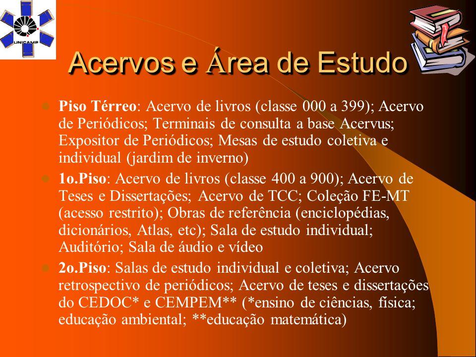 Acervos e Á rea de Estudo Piso Térreo: Acervo de livros (classe 000 a 399); Acervo de Periódicos; Terminais de consulta a base Acervus; Expositor de P