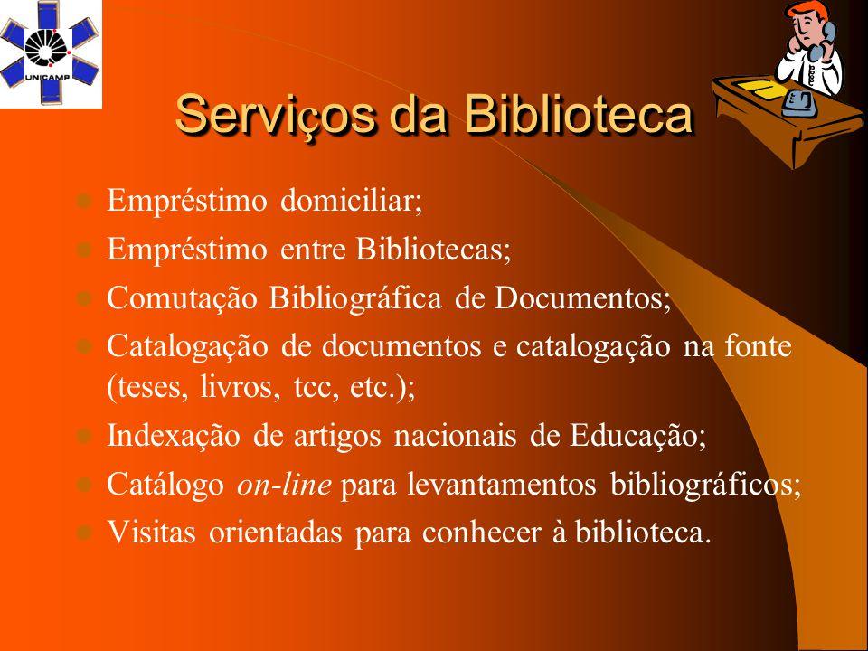Servi ç os da Biblioteca Empréstimo domiciliar; Empréstimo entre Bibliotecas; Comutação Bibliográfica de Documentos; Catalogação de documentos e catal