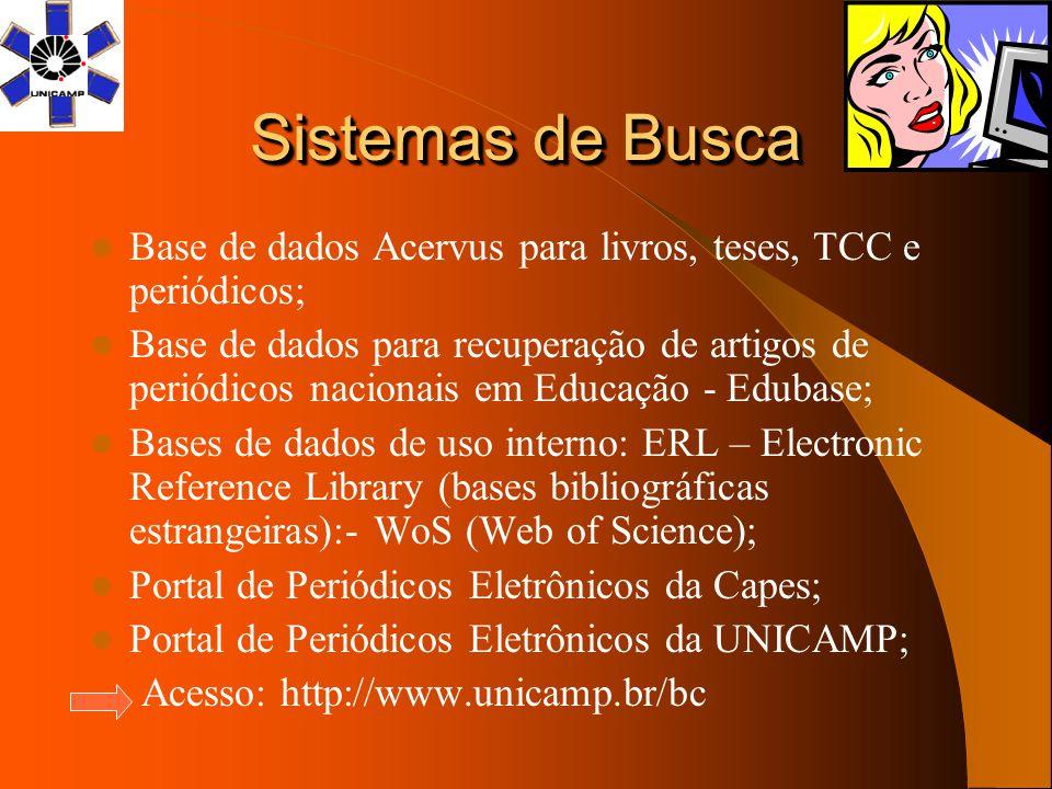 Sistemas de Busca Base de dados Acervus para livros, teses, TCC e periódicos; Base de dados para recuperação de artigos de periódicos nacionais em Edu