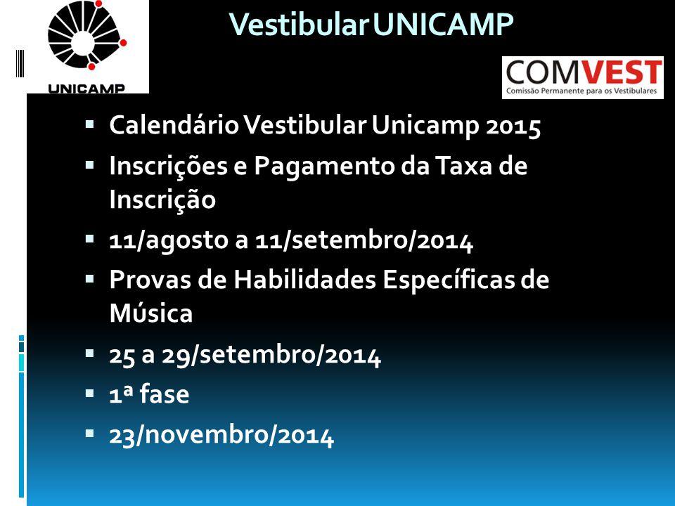 Vestibular UNICAMP  Calendário Vestibular Unicamp 2015  Inscrições e Pagamento da Taxa de Inscrição  11/agosto a 11/setembro/2014  Provas de Habilidades Específicas de Música  25 a 29/setembro/2014  1ª fase  23/novembro/2014