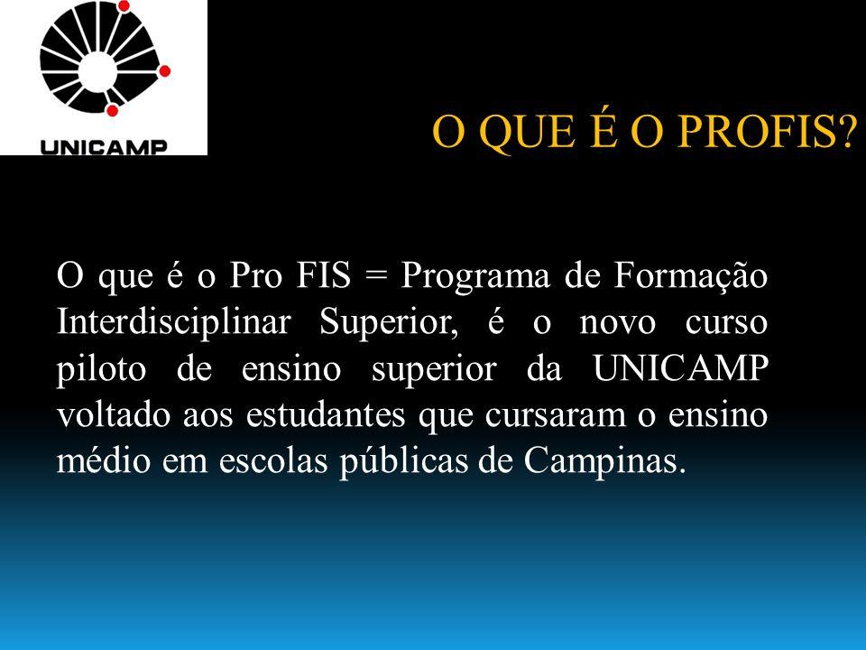 O que é o Pro FIS = Programa de Formação Interdisciplinar Superior, é o novo curso piloto de ensino superior da UNICAMP voltado aos estudantes que cursaram o ensino médio em escolas públicas de Campinas.