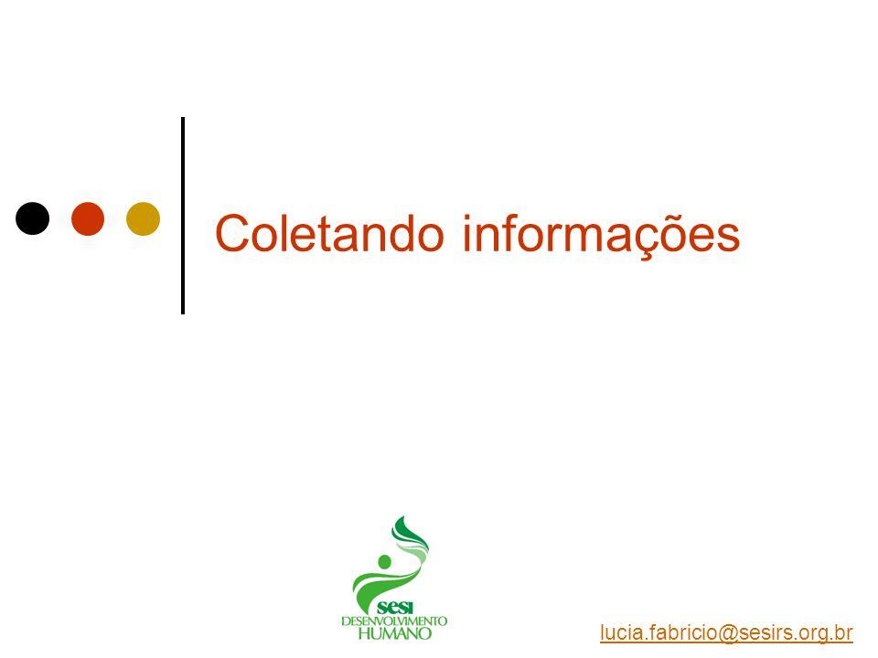 Coletando informações lucia.fabricio@sesirs.org.br