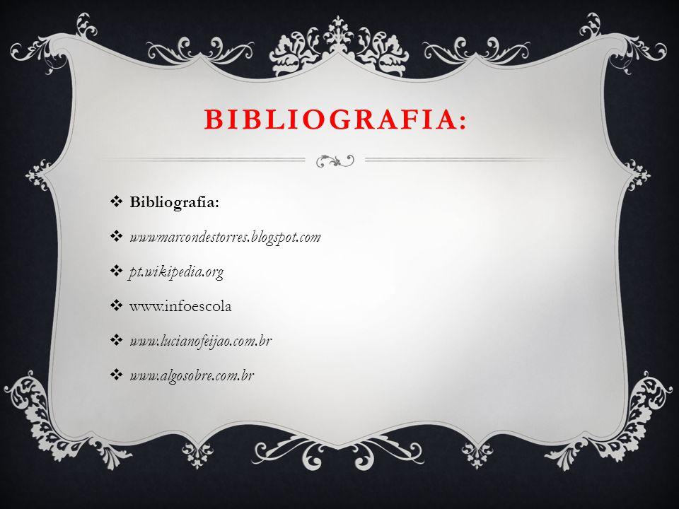 BIBLIOGRAFIA:  Bibliografia:  wwwmarcondestorres.blogspot.com  pt.wikipedia.org  www.infoescola  www.lucianofeijao.com.br  www.algosobre.com.br