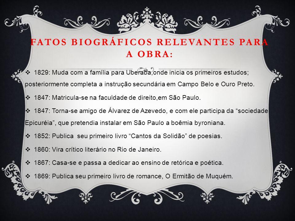 FATOS BIOGRÁFICOS RELEVANTES PARA A OBRA:  1829: Muda com a família para Uberaba,onde inicia os primeiros estudos; posteriormente completa a instruçã