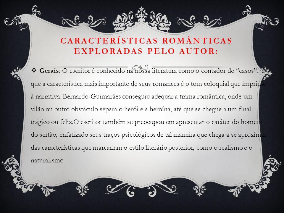"""CARACTERÍSTICAS ROMÂNTICAS EXPLORADAS PELO AUTOR:  Gerais: O escritor é conhecido na nossa literatura como o contador de """"casos"""", já que a caracterís"""