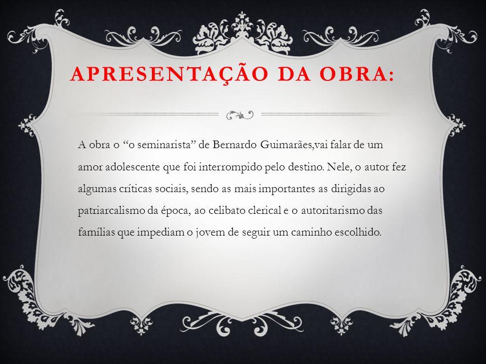 """APRESENTAÇÃO DA OBRA: A obra o """"o seminarista"""" de Bernardo Guimarães,vai falar de um amor adolescente que foi interrompido pelo destino. Nele, o autor"""
