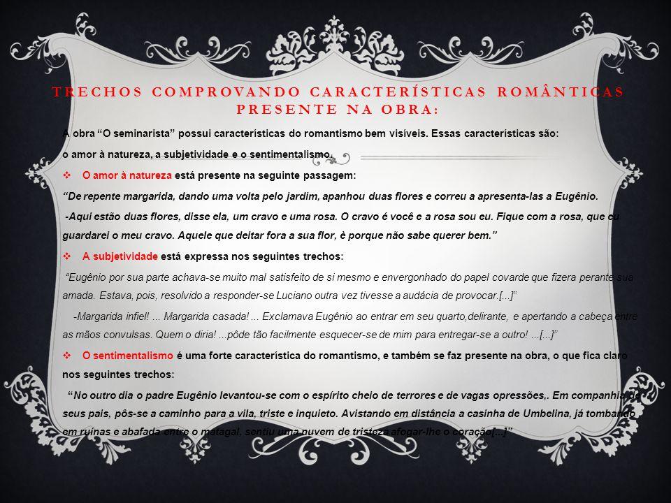 """TRECHOS COMPROVANDO CARACTERÍSTICAS ROMÂNTICAS PRESENTE NA OBRA: A obra """"O seminarista"""" possui características do romantismo bem visíveis. Essas carac"""
