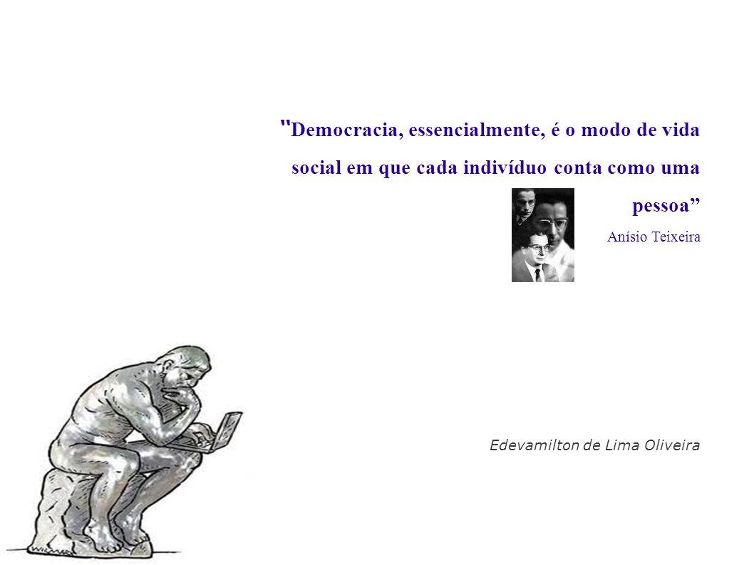 """"""" Democracia, essencialmente, é o modo de vida social em que cada indivíduo conta como uma pessoa"""" Anísio Teixeira Edevamilton de Lima Oliveira"""