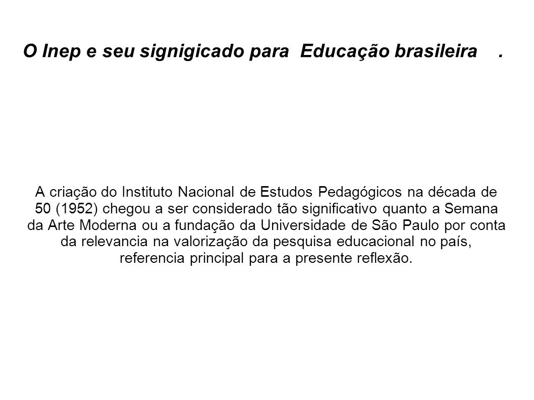 O Inep e seu signigicado para Educação brasileira. A criação do Instituto Nacional de Estudos Pedagógicos na década de 50 (1952) chegou a ser consider