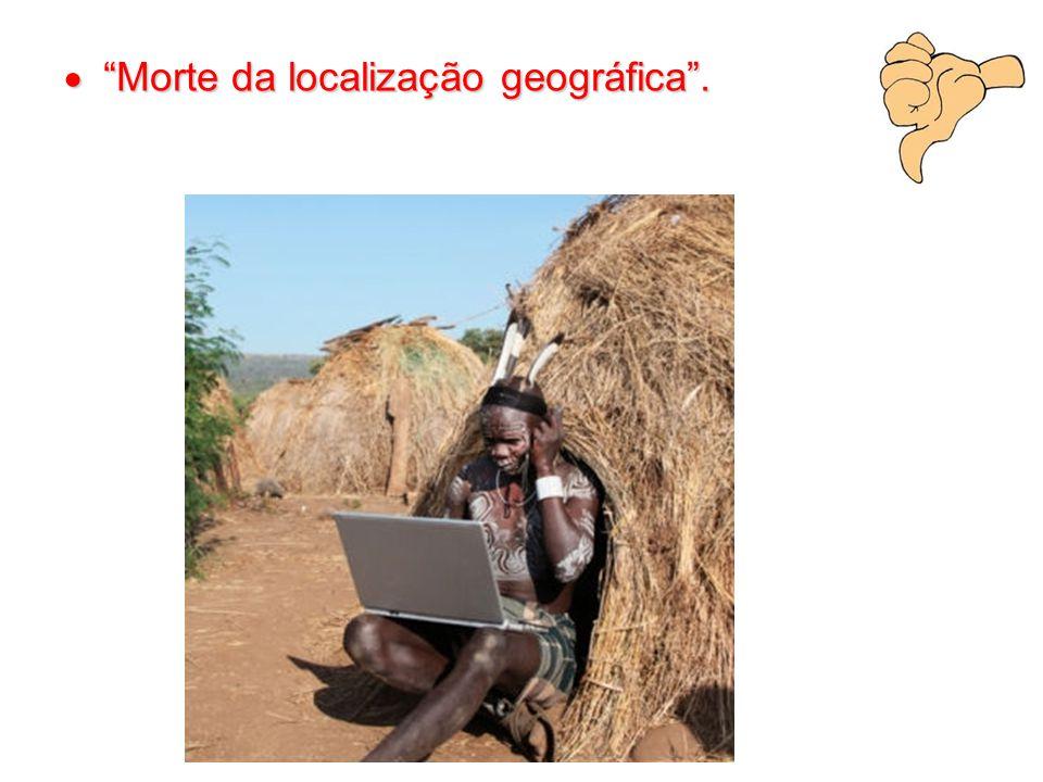 """ """"Morte da localização geográfica""""."""