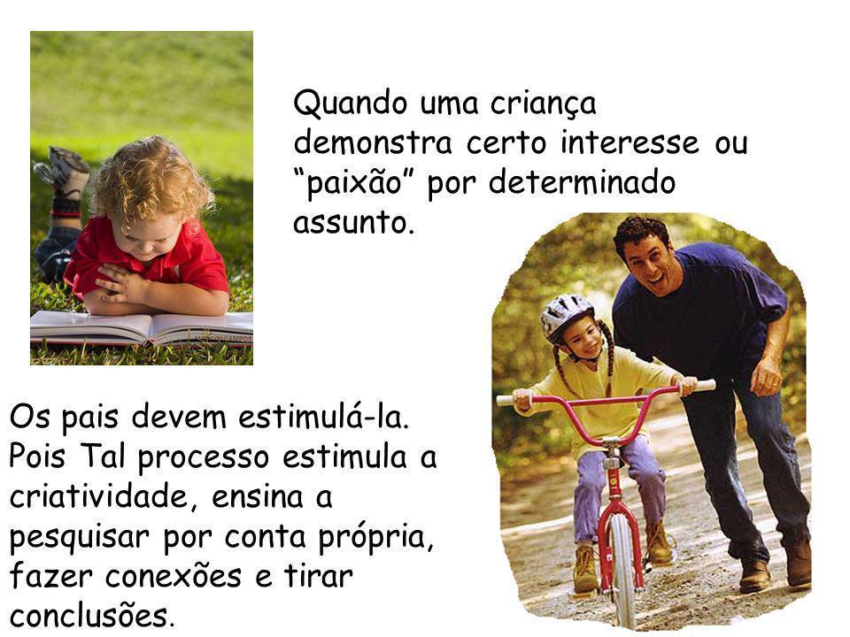 Quando uma criança demonstra certo interesse ou paixão por determinado assunto.