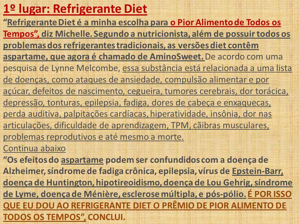 1º lugar: Refrigerante Diet Refrigerante Diet é a minha escolha para o Pior Alimento de Todos os Tempos , diz Michelle.