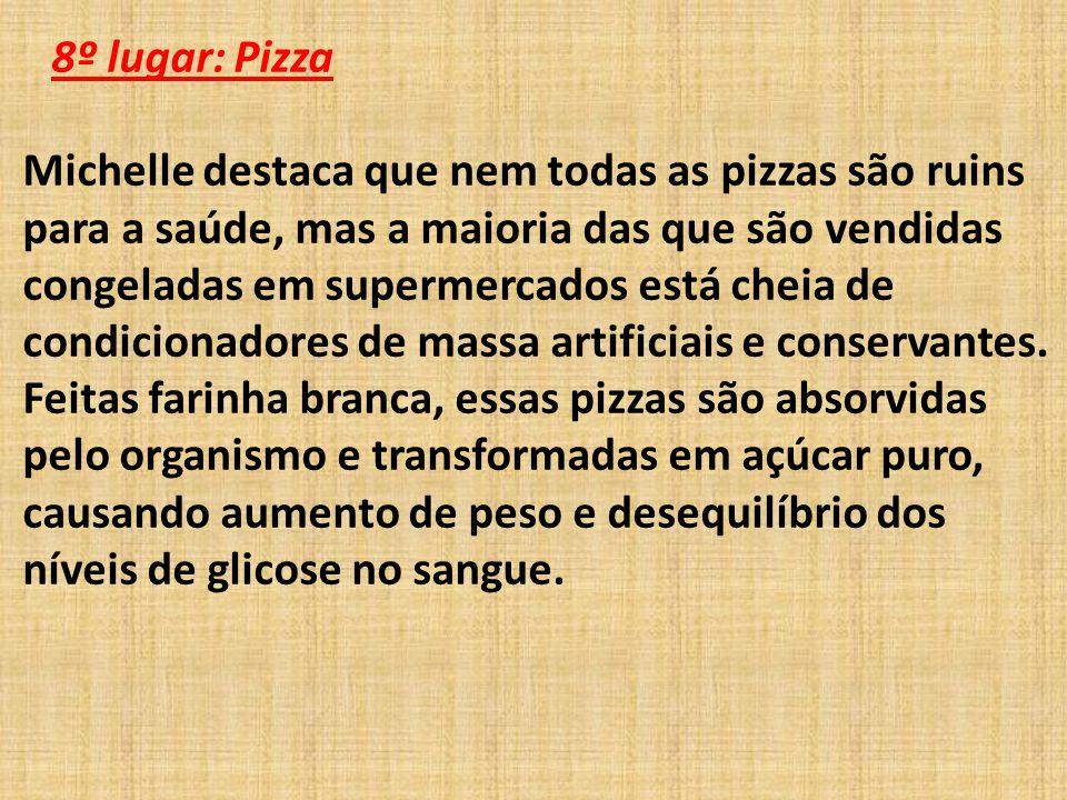 8º lugar: Pizza Michelle destaca que nem todas as pizzas são ruins para a saúde, mas a maioria das que são vendidas congeladas em supermercados está cheia de condicionadores de massa artificiais e conservantes.
