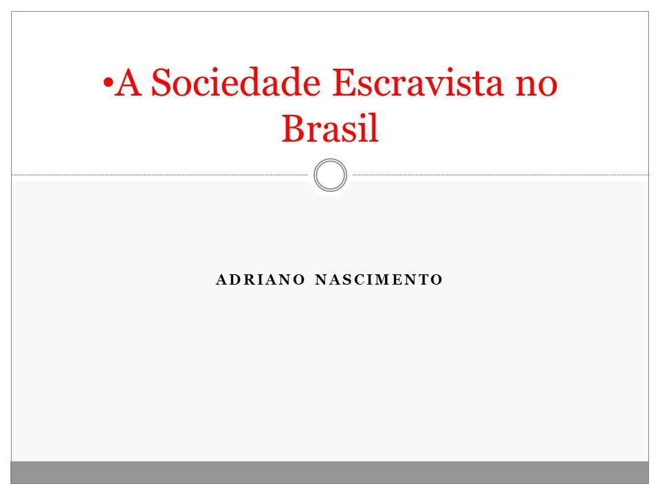 ADRIANO NASCIMENTO A Sociedade Escravista no Brasil