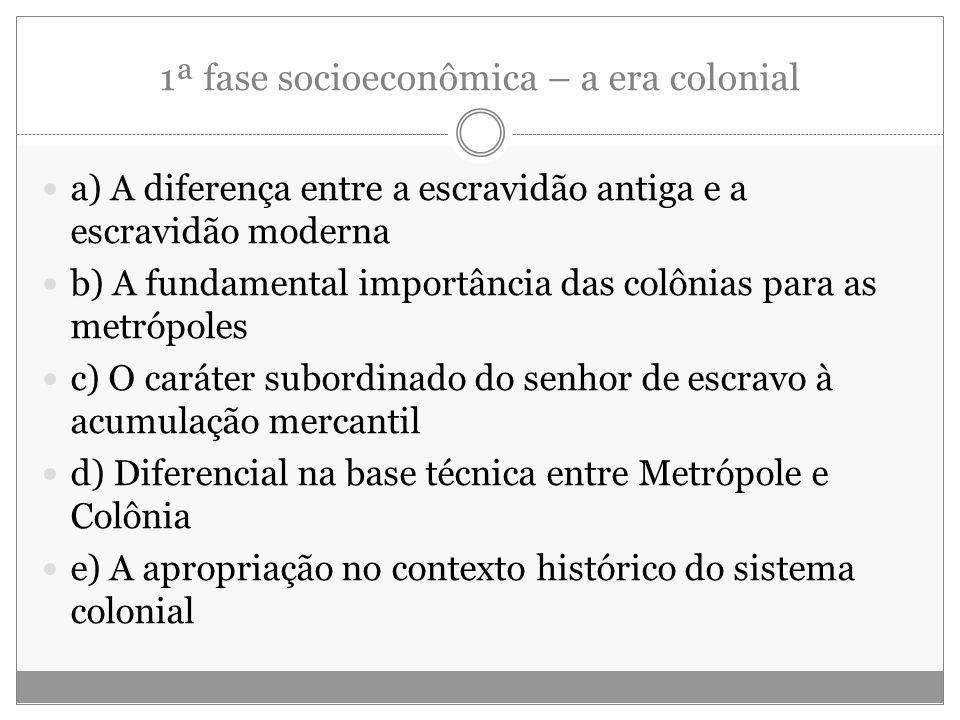 1ª fase socioeconômica – a era colonial a) A diferença entre a escravidão antiga e a escravidão moderna b) A fundamental importância das colônias para