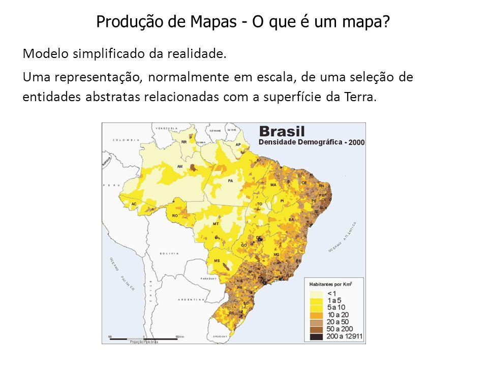 Produção de Mapas - O que é um mapa? Modelo simplificado da realidade. Uma representação, normalmente em escala, de uma seleção de entidades abstratas