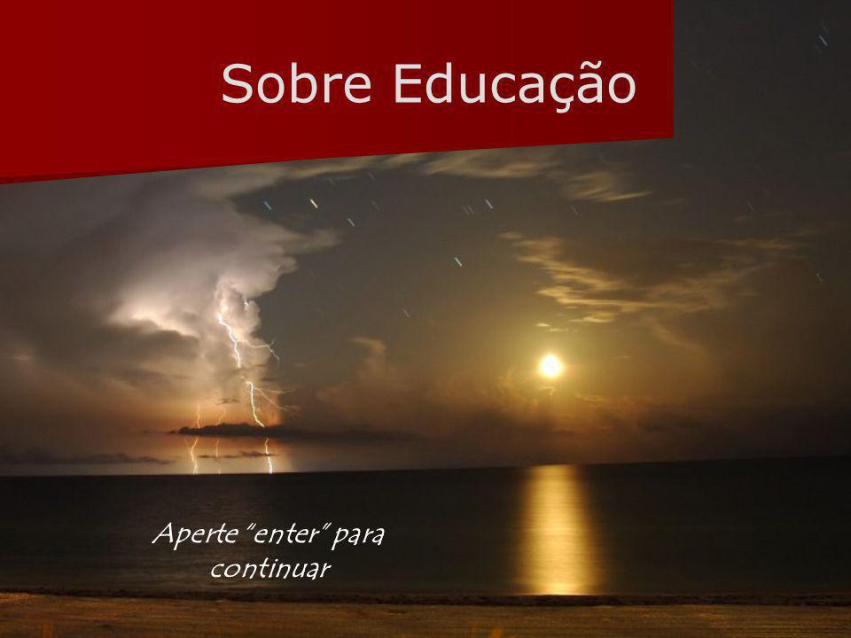Sobre Educação Aperte enter para continuar