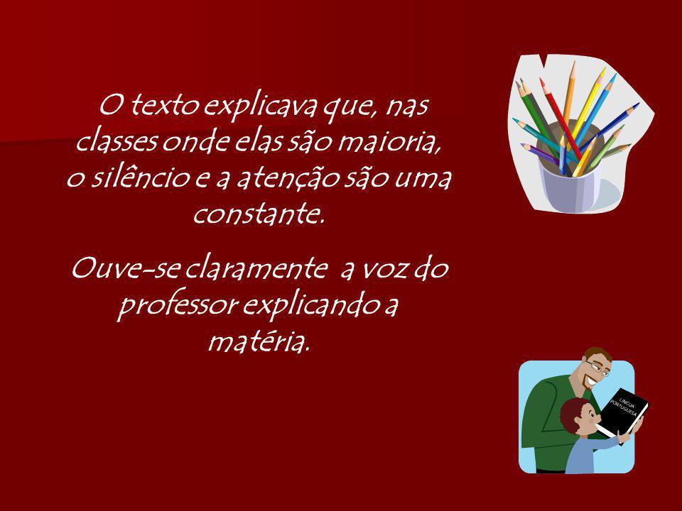 O texto explicava que, nas classes onde elas são maioria, o silêncio e a atenção são uma constante.