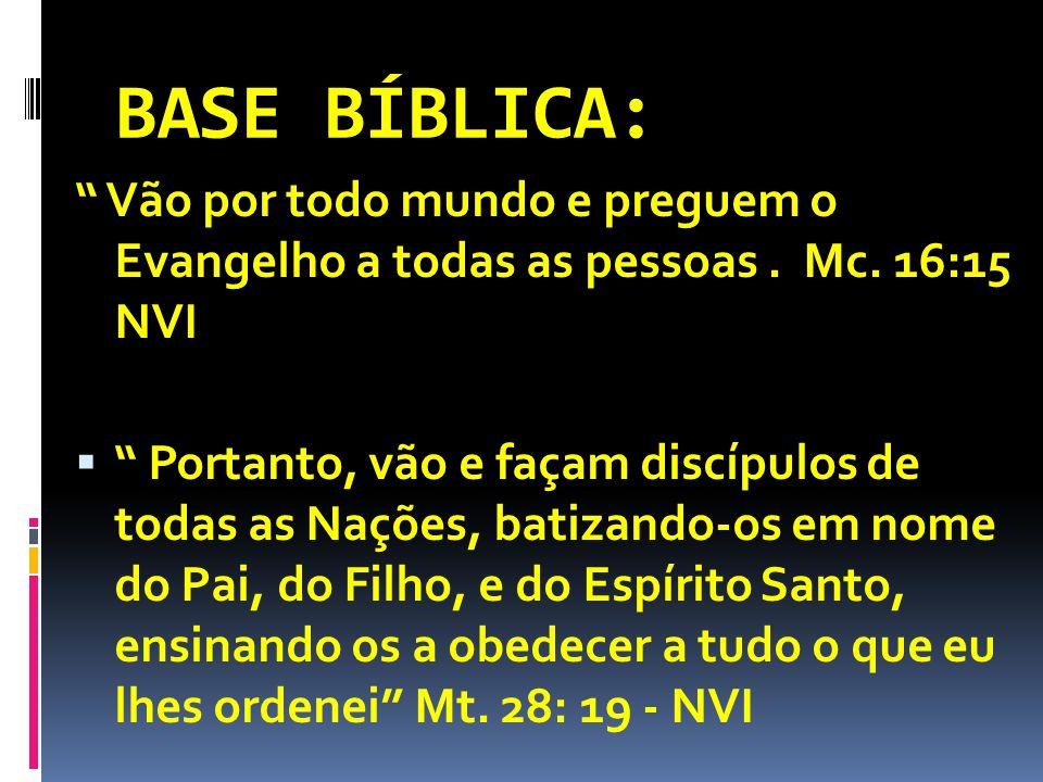BASE BÍBLICA: Vão por todo mundo e preguem o Evangelho a todas as pessoas.