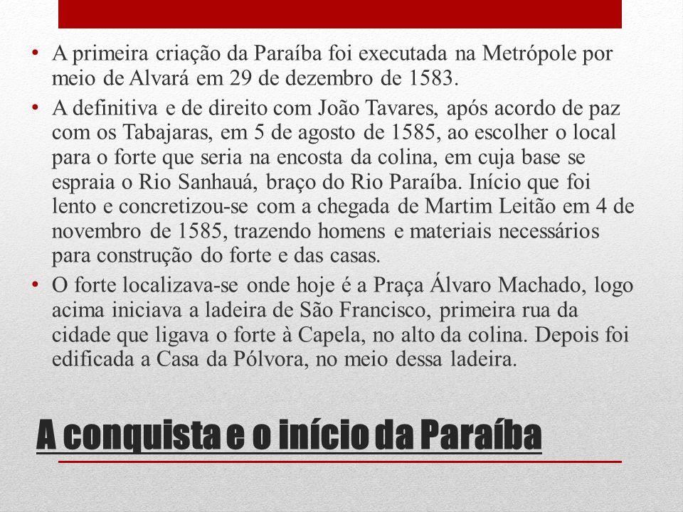 A conquista e o início da Paraíba A primeira criação da Paraíba foi executada na Metrópole por meio de Alvará em 29 de dezembro de 1583. A definitiva