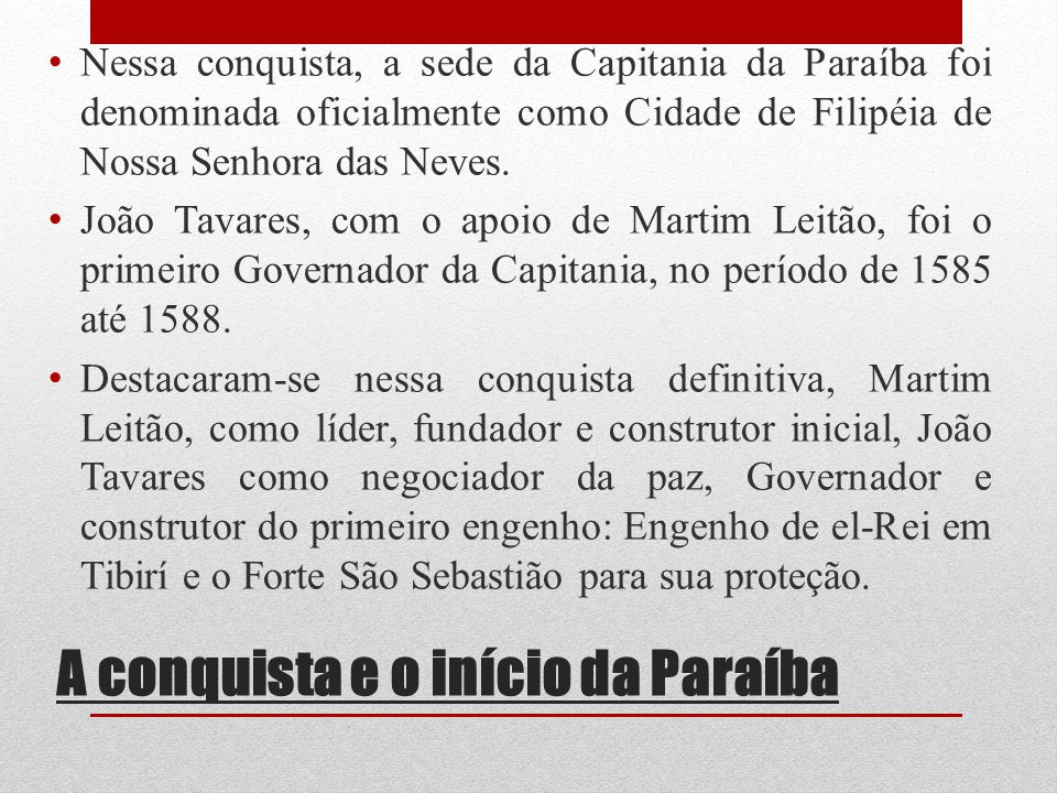 A conquista e o início da Paraíba Nessa conquista, a sede da Capitania da Paraíba foi denominada oficialmente como Cidade de Filipéia de Nossa Senhora
